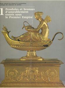 Catalogue des collections de mobilier (1) : pendules et bronzes d'ameublement entrés sous le Premier Empire