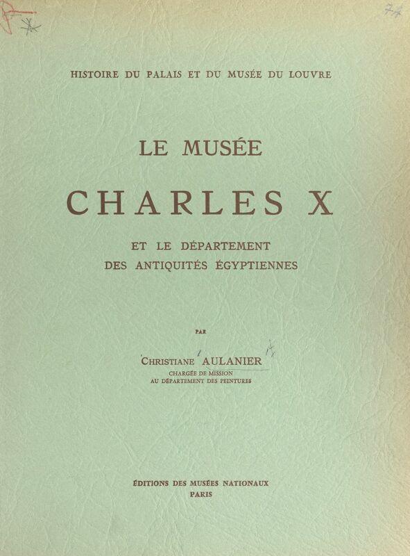 Histoire du Palais et du Musée du Louvre (8) : le musée Charles X Et le département des antiquités égyptiennes