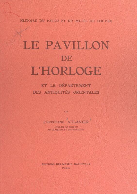 Histoire du Palais et du Musée du Louvre (9) : le Pavillon de l'Horloge Et le département des antiquités orientales