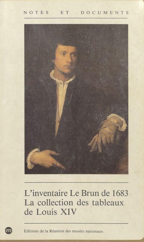 L'inventaire Le Brun de 1683 : la collection des tableaux de Louis XIV