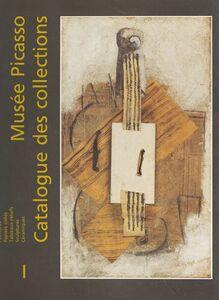 Musée Picasso, catalogue des collections (1) : peintures, papiers collés, tableaux-reliefs, sculptures, céramiques