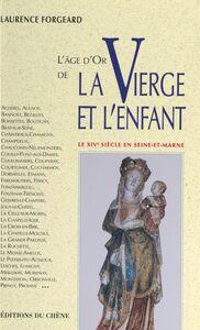 L'âge d'or de la Vierge et l'enfant Le XIVe siècle en Seine-et-Marne