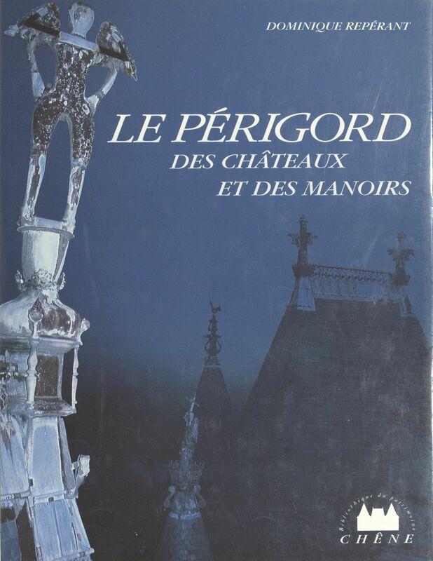 Le Périgord des châteaux et des manoirs