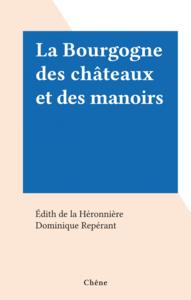 La Bourgogne des châteaux et des manoirs