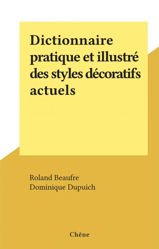 Dictionnaire pratique et illustré des styles décoratifs actuels
