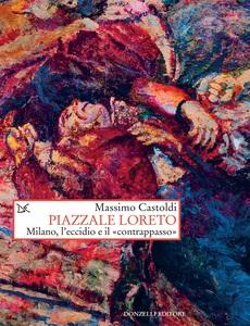 Piazzale Loreto Milano, l'eccidio e il «contrappasso»