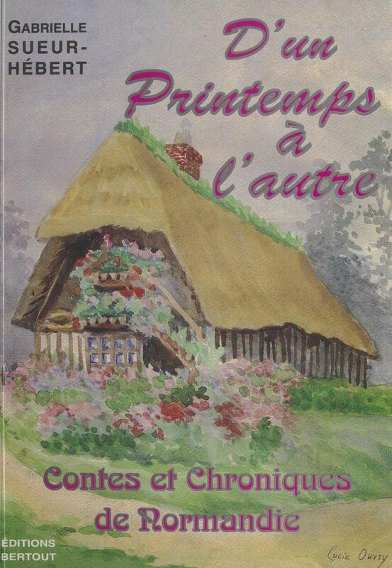 D'un printemps à l'autre : contes et chroniques de Normandie