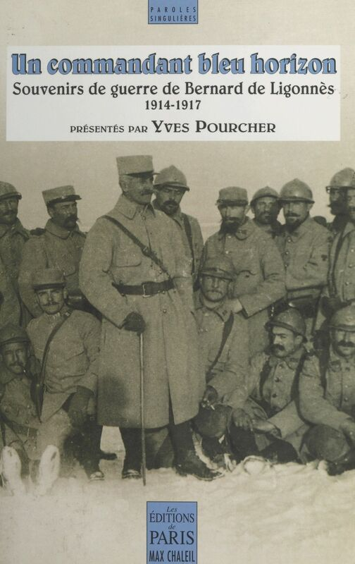 Un commandant bleu horizon : souvenirs de guerre de Bernard de Ligonnès (1914-1917)