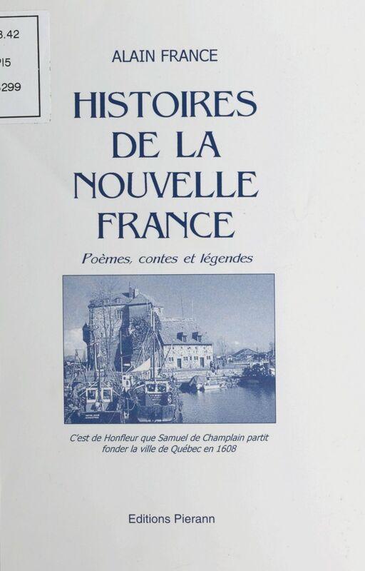 Histoires de la Nouvelle France : poèmes, contes et légendes