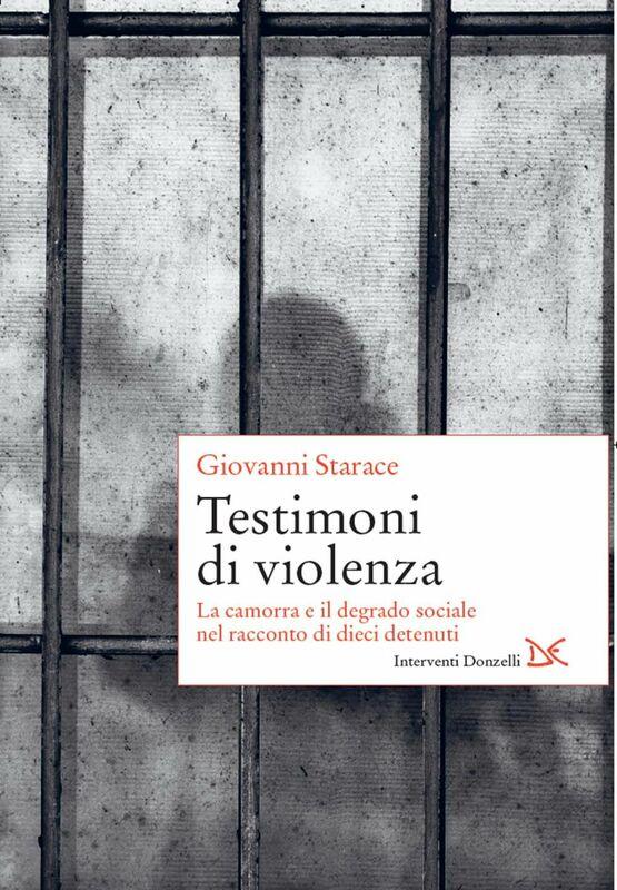 Testimoni di violenza La camorra e il degrado sociale nel racconto di dieci detenuti