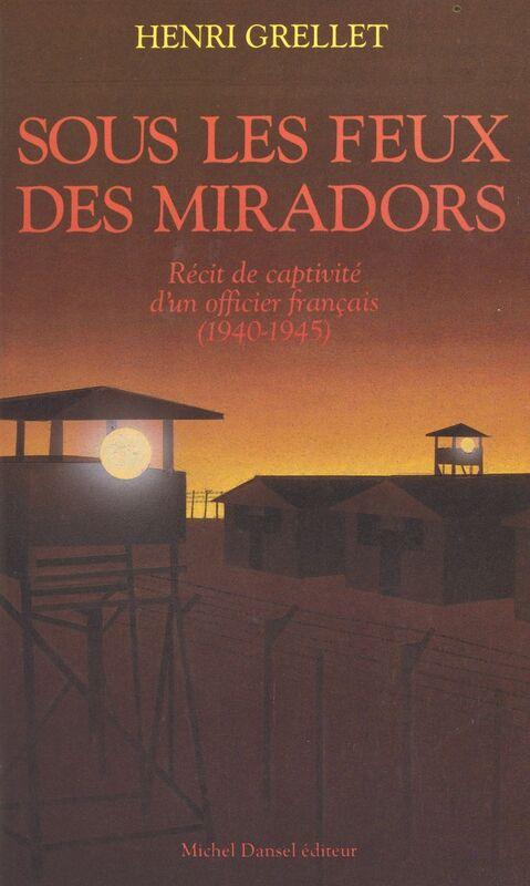 Sous les feux des miradors (1940-1945) : récit de captivité d'un officier français