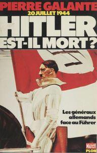 Vingt juillet 1944 : Hitler est-il mort ? Les Généraux allemands face au Führer