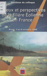 Enjeux et perspectives de la filière éolienne en France Brest, les 7 et 8 octobre 1998
