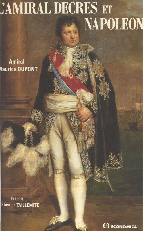 L'Amiral Decrès et Napoléon ou la Fidélité orageuse d'un ministre