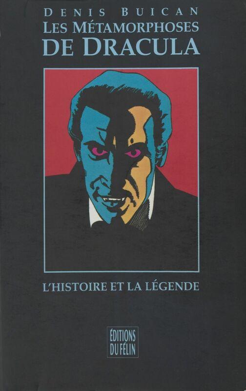 Les Métamorphoses de Dracula : L'Histoire et la légende