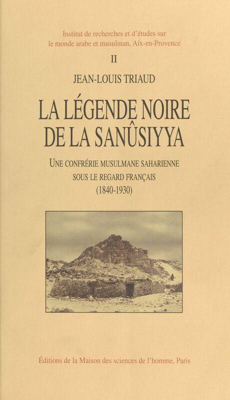 La Légende noire de la Sanûsiyya : une confrérie musulmane saharienne sous le regard français (1840-1930)