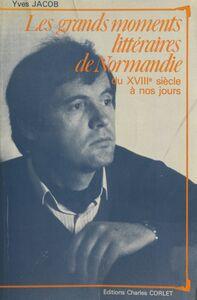 Les grands moments littéraires de Normandie : du XVIIIe siècle à nos jours