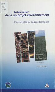 Intervenir dans un projet environnement : place et rôle de l'agent territorial Éléments de méthode et repères pour l'action