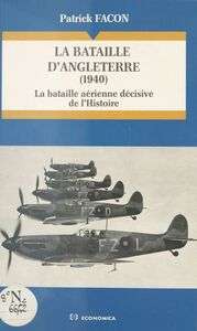 La Bataille d'Angleterre (1940) : la bataille aérienne décisive de l'Histoire