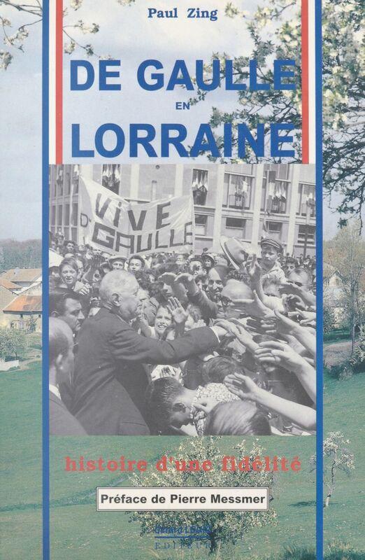 De Gaulle en Lorraine : Histoire d'une fidélité