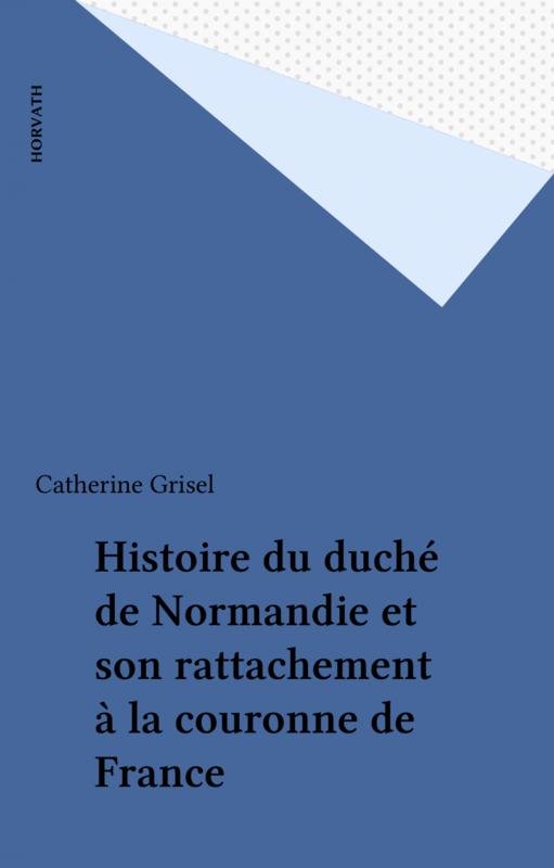 Histoire du duché de Normandie et son rattachement à la couronne de France