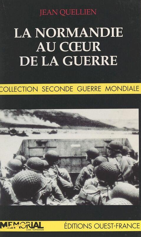 La Normandie au cœur de la guerre