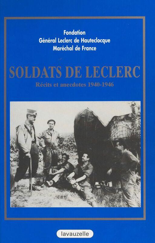 Soldats de Leclerc : récits et anecdotes (1940-1946)