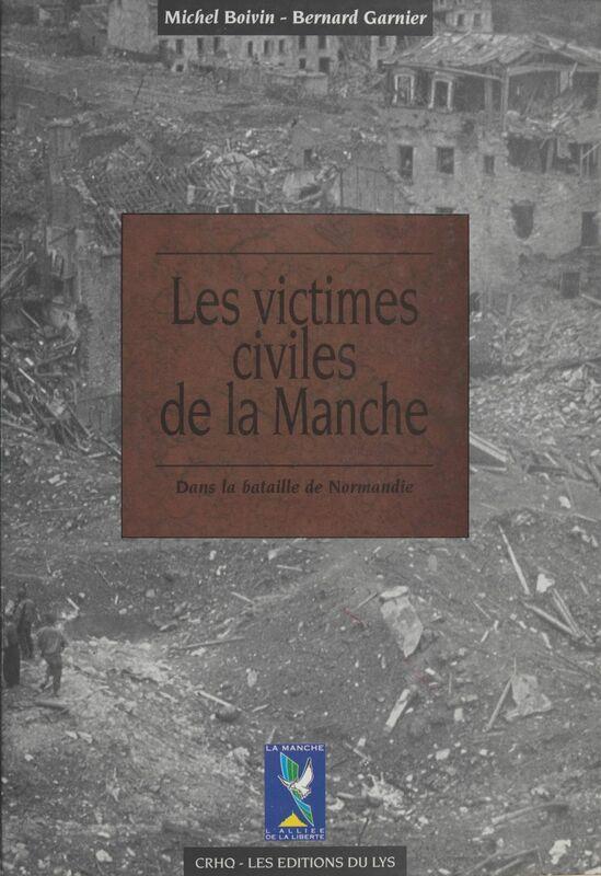 Les Victimes civiles de la Manche dans la bataille de Normandie (1er avril-30 septembre 1944)