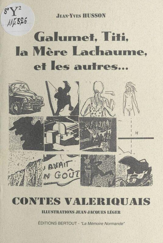 Contes valeriquais : Galumet, Titi, la Mère Lachaume et les autres...