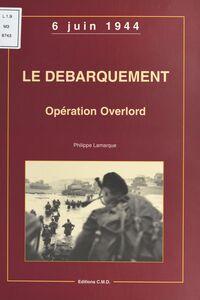 Le débarquement, opération Overlord : 6 juin 1944