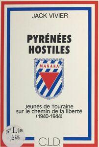 Pyrénées hostiles : jeunes de Touraine sur le chemin de la liberté, 1940-1944