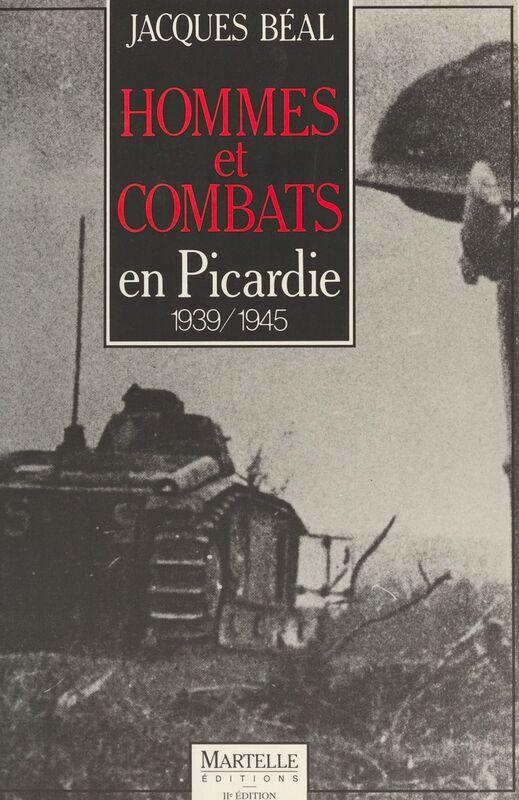 Hommes et combats en Picardie : 1939-1945