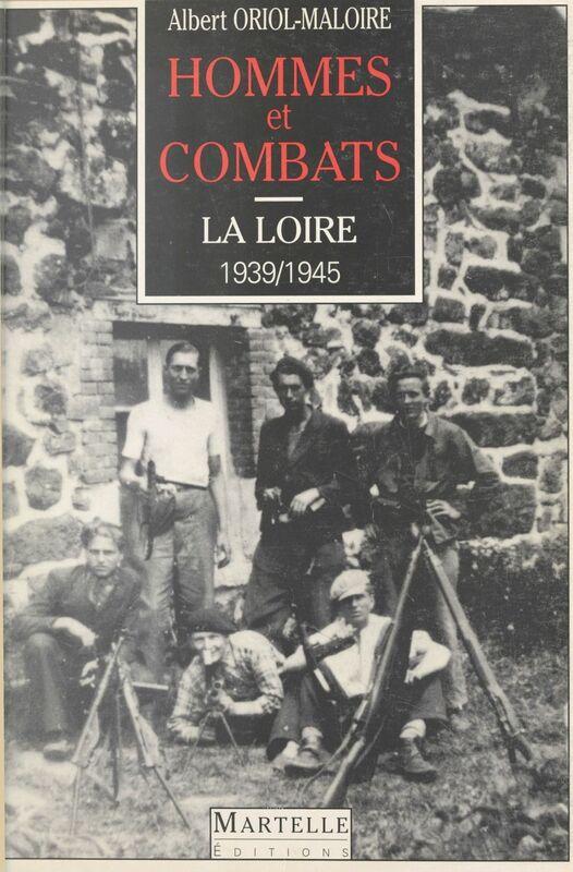 Hommes et combats dans la Loire (1939-1945)
