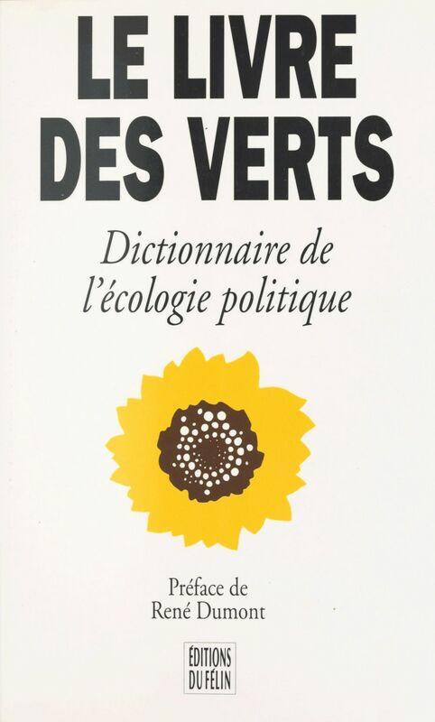 Le livre des Verts : dictionnaire de l'écologie politique