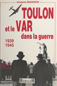 Toulon et le Var dans la guerre : 1939-1945