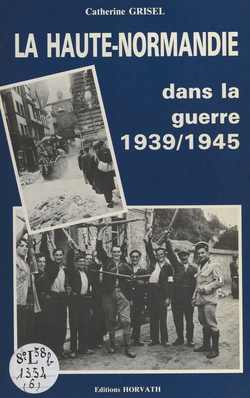 La Haute-Normandie dans la guerre : 1939-1945