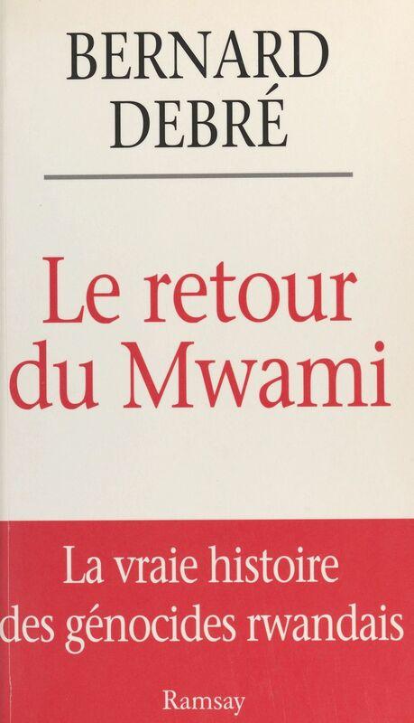Le retour du Mwami : la vraie histoire des génocides rwandais
