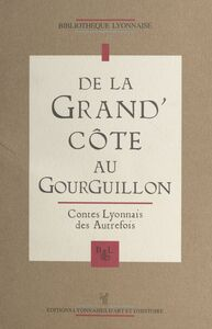 De la Grand'Côte au Gourguillon : contes lyonnais des autrefois