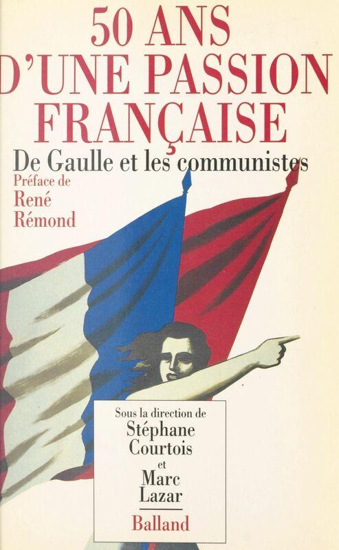 50 ans d'une passion française : de Gaulle et les communistes