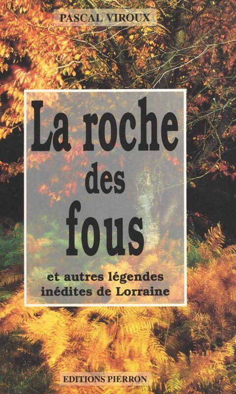 La roche des fous, et autres légendes inédites de Lorraine