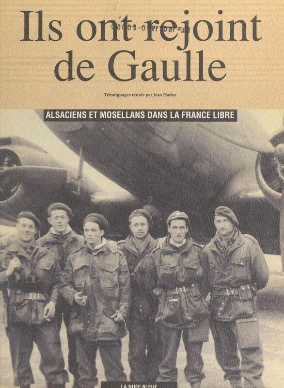 Ils ont rejoint De Gaulle : Alsaciens et Mosellans dans la France libre