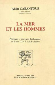 La mer et les hommes : pêcheurs et matelots dunkerquois de Louis XIV à la Révolution