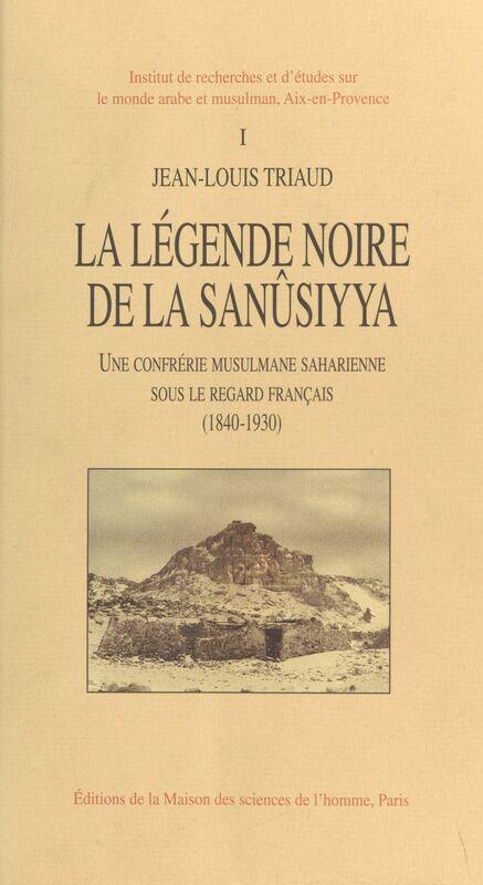 La légende noire de la Sanûsiyya : une confrérie musulmane saharienne sous le regard français, 1840-1930 (1)