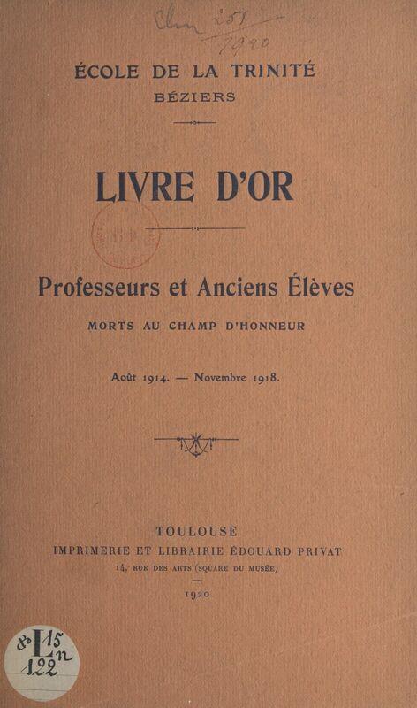 École de la Trinité Béziers : Livre d'or Professeurs et anciens élèves morts au champ d'honneur : août 1914-novembre 1918