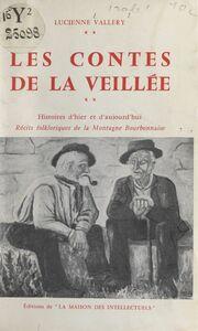 Les contes de la veillée Histoires d'hier et d'aujourd'hui, récits folkloriques de la montagne bourbonnaise