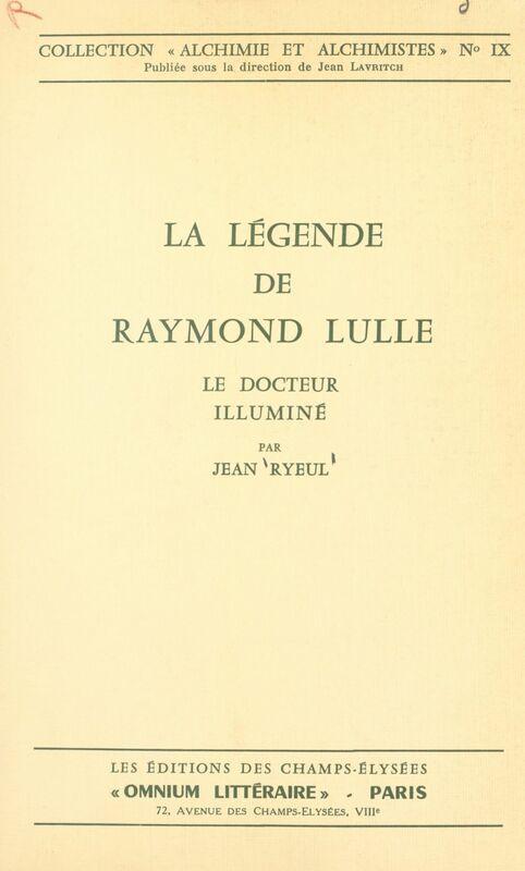 La légende de Raymond Lulle Le docteur illuminé