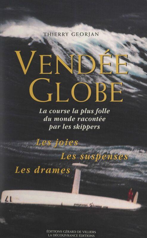 Vendée Globe La course la plus folle du monde racontée par les skippers. Les joies, les suspenses, les drames