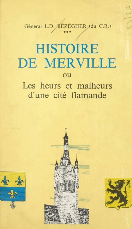 Histoire de Merville Ou Les heurs et malheurs d'une cité flamande