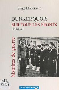 Dunkerquois sur tous les fronts 1939-1945. Histoires de guerre