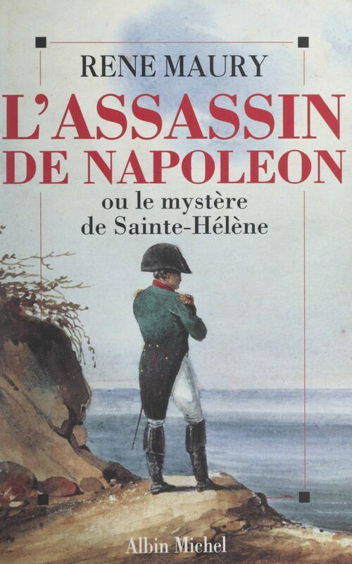 L'assassin de Napoléon Ou Le mystère de Sainte-Hélène